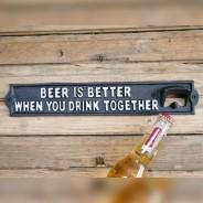 Beer is Better Bottle Opener Sign 1